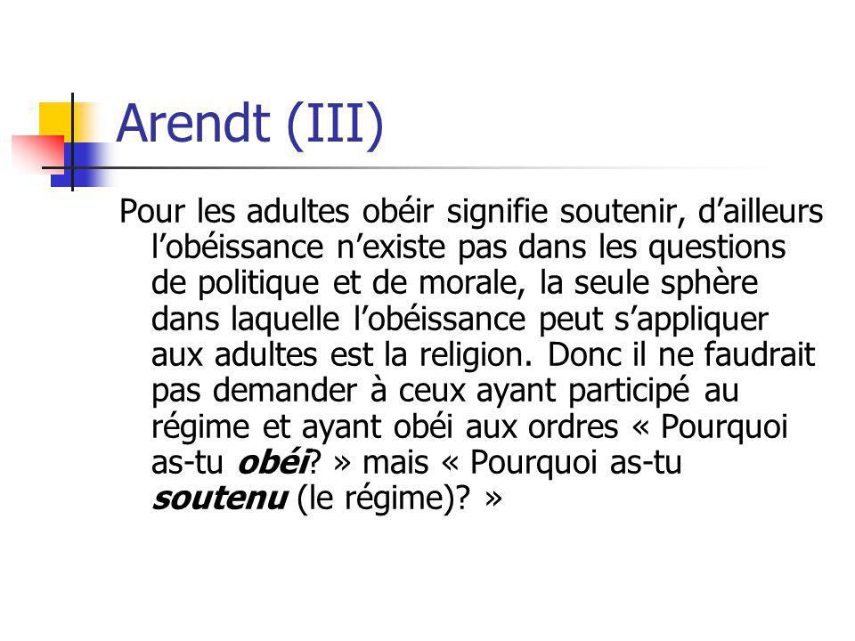 Arendt (III) Pour les adultes obéir signifie soutenir, dailleurs lobéissance nexiste pas dans les questions de politique et de morale, la seule sphère