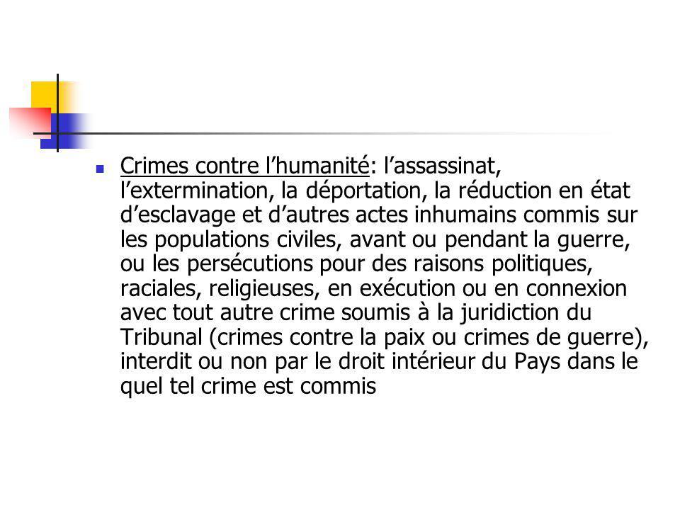 Crimes contre lhumanité: lassassinat, lextermination, la déportation, la réduction en état desclavage et dautres actes inhumains commis sur les popula