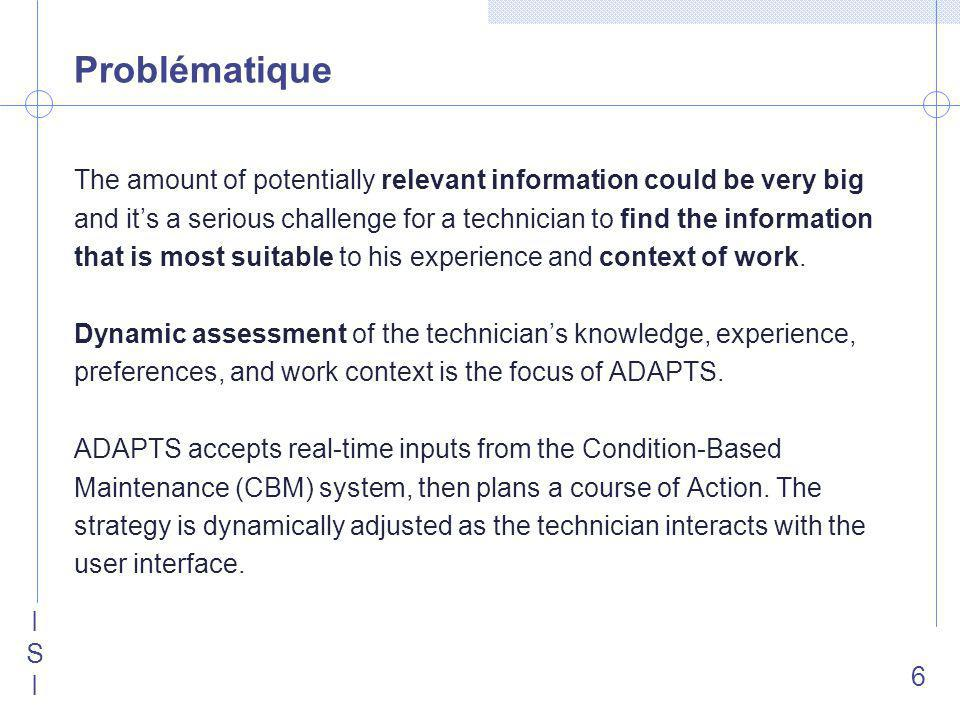 ISIISI 6 Problématique The amount of potentially relevant information could be very big and its a serious challenge for a technician to find the information that is most suitable to his experience and context of work.
