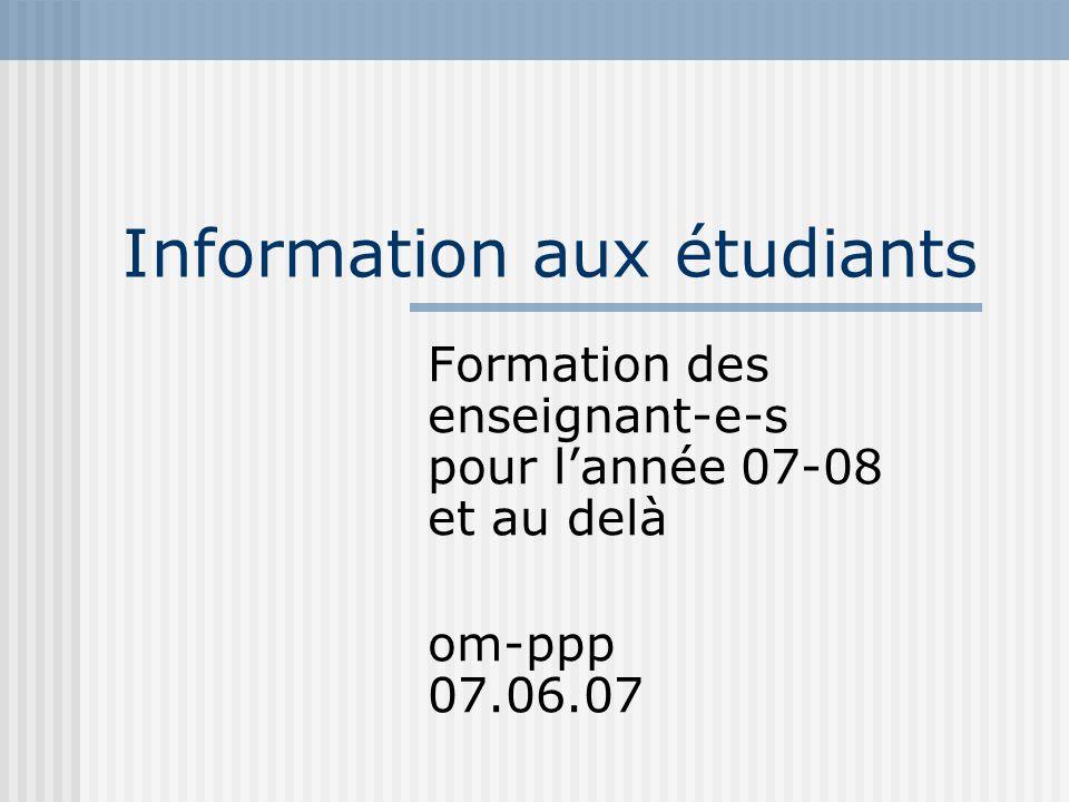 Information aux étudiants Formation des enseignant-e-s pour lannée 07-08 et au delà om-ppp 07.06.07