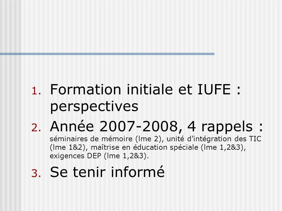 1. Formation initiale et IUFE : perspectives 2. Année 2007-2008, 4 rappels : séminaires de mémoire (lme 2), unité dintégration des TIC (lme 1&2), maît