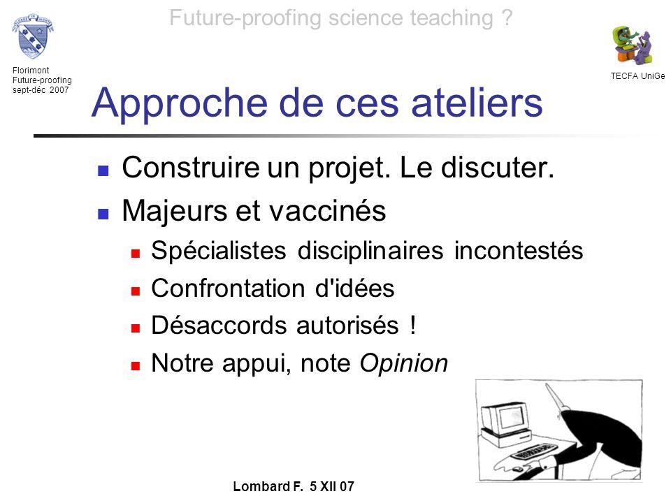 Florimont Future-proofing sept-déc 2007 TECFA UniGe Future-proofing science teaching ? Lombard F. 5 XII 07 Approche de ces ateliers Construire un proj