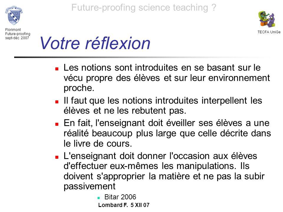Florimont Future-proofing sept-déc 2007 TECFA UniGe Future-proofing science teaching ? Lombard F. 5 XII 07 Votre réflexion Les notions sont introduite