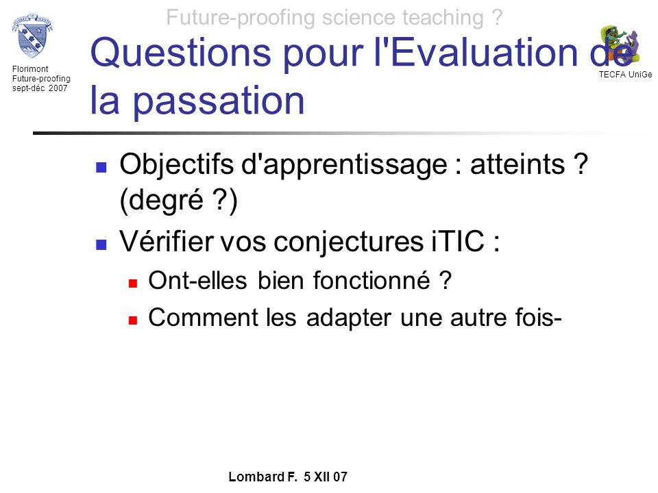 Florimont Future-proofing sept-déc 2007 TECFA UniGe Future-proofing science teaching ? Lombard F. 5 XII 07 Questions pour l'Evaluation de la passation