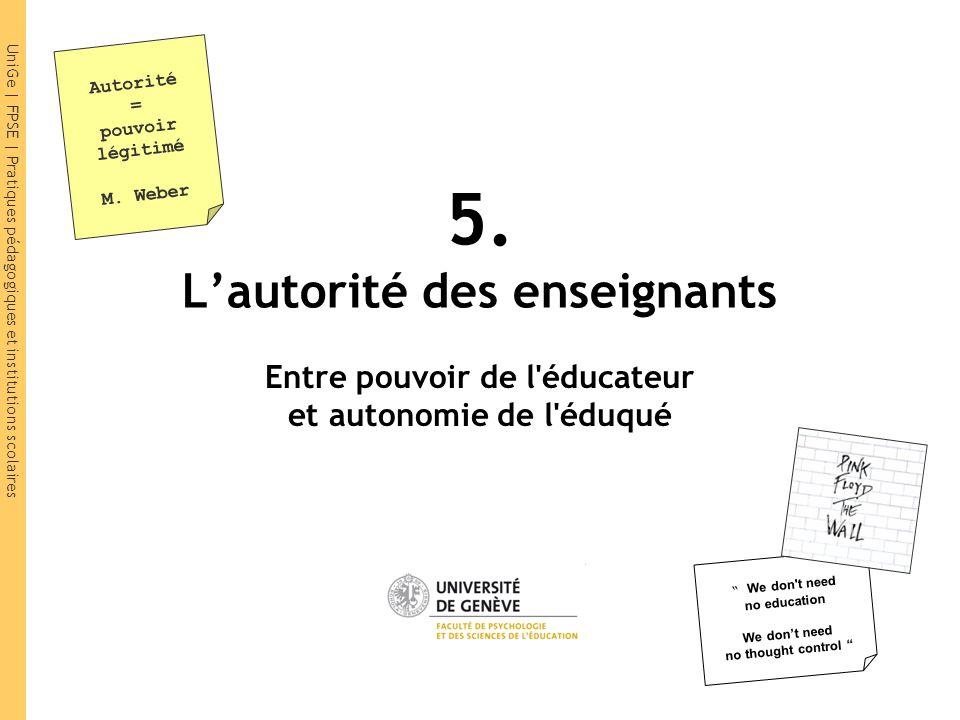 UniGe | FPSE | Pratiques pédagogiques et institutions scolaires 5. Lautorité des enseignants Entre pouvoir de l'éducateur et autonomie de l'éduqué Aut