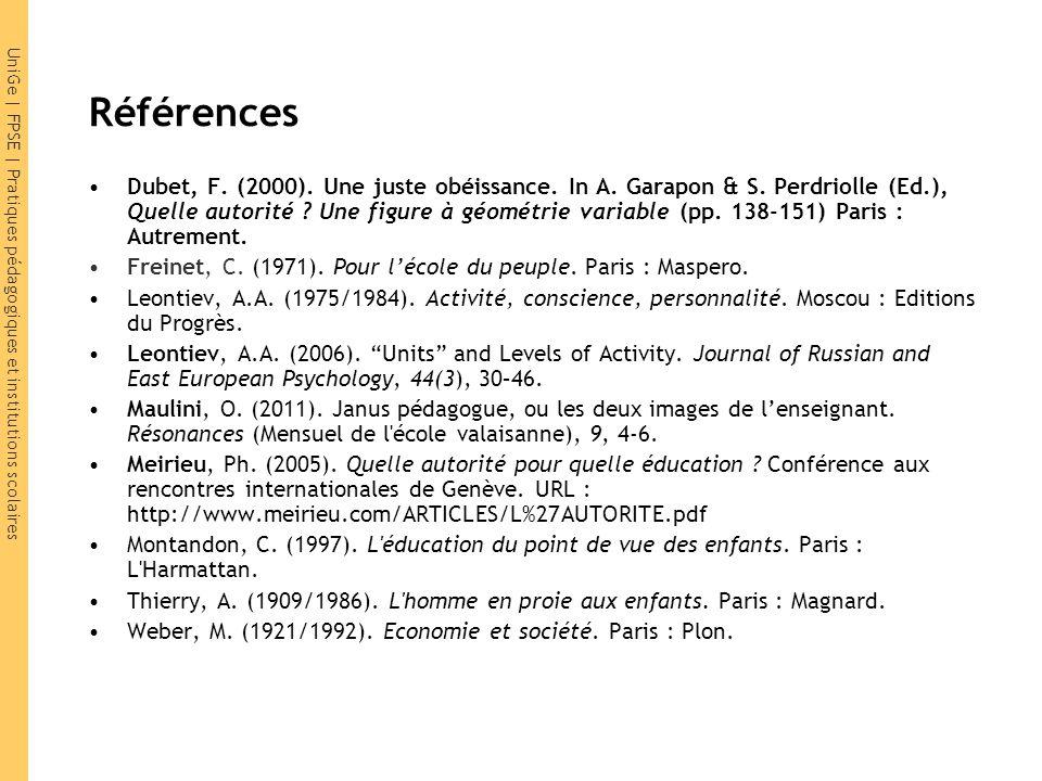UniGe | FPSE | Pratiques pédagogiques et institutions scolaires Références Dubet, F. (2000). Une juste obéissance. In A. Garapon & S. Perdriolle (Ed.)