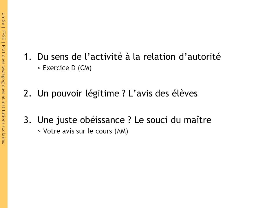 UniGe | FPSE | Pratiques pédagogiques et institutions scolaires 1.Du sens de lactivité à la relation dautorité > Exercice D (CM) 2.Un pouvoir légitime .