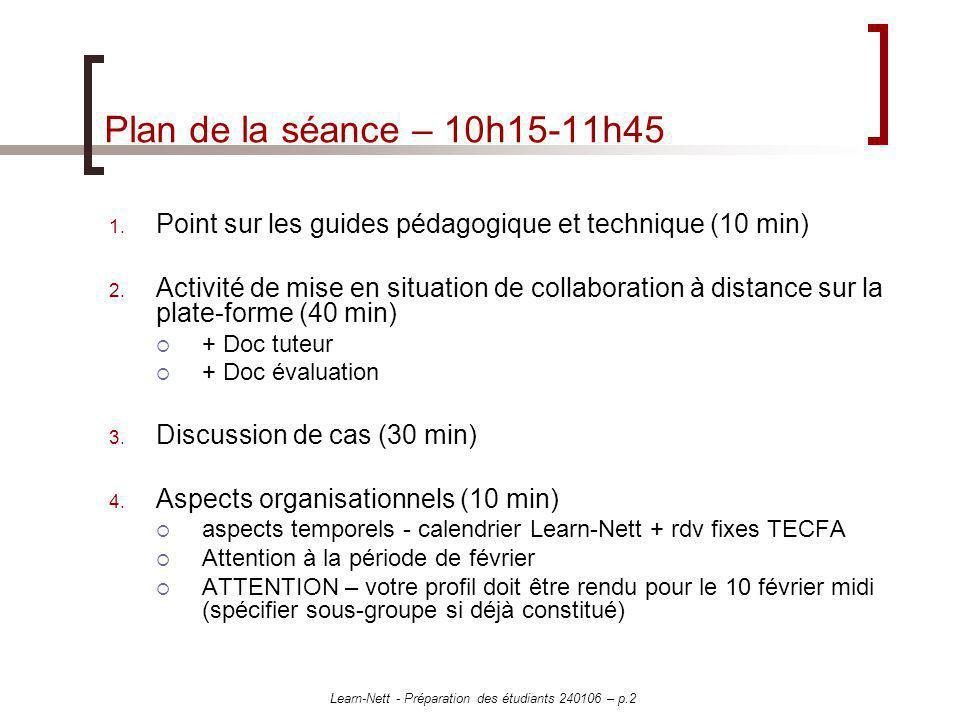 Learn-Nett - Préparation des étudiants 240106 – p.2 Plan de la séance – 10h15-11h45 1. Point sur les guides pédagogique et technique (10 min) 2. Activ