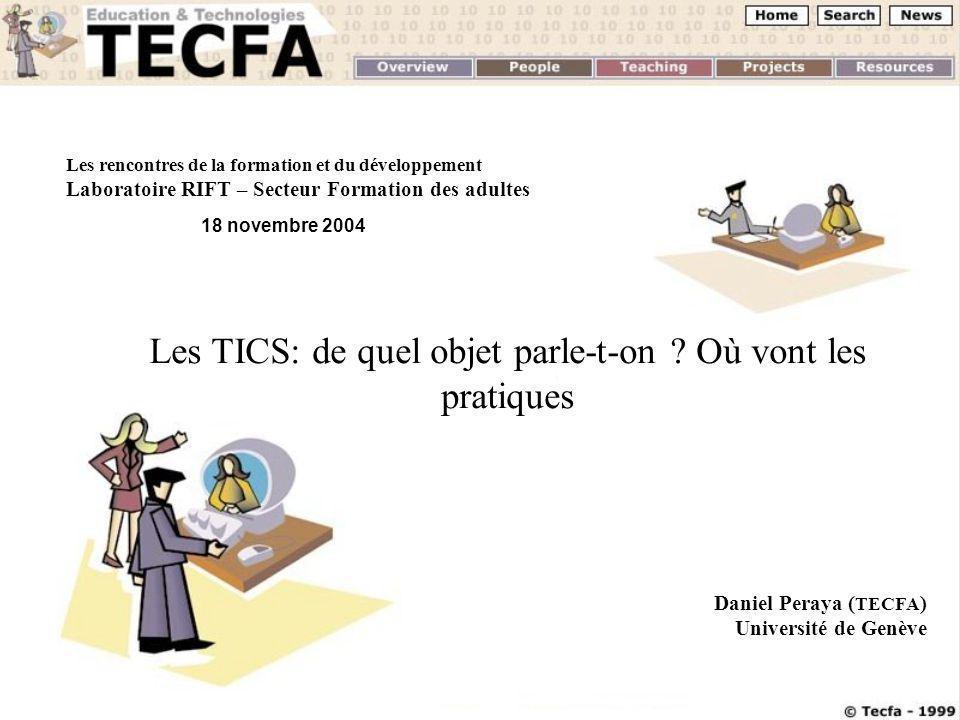 18 novembre 2004 D. Peraya, TECFA Les rencontres de la formation et du développement Laboratoire RIFT – Secteur Formation des adultes Les TICS: de que