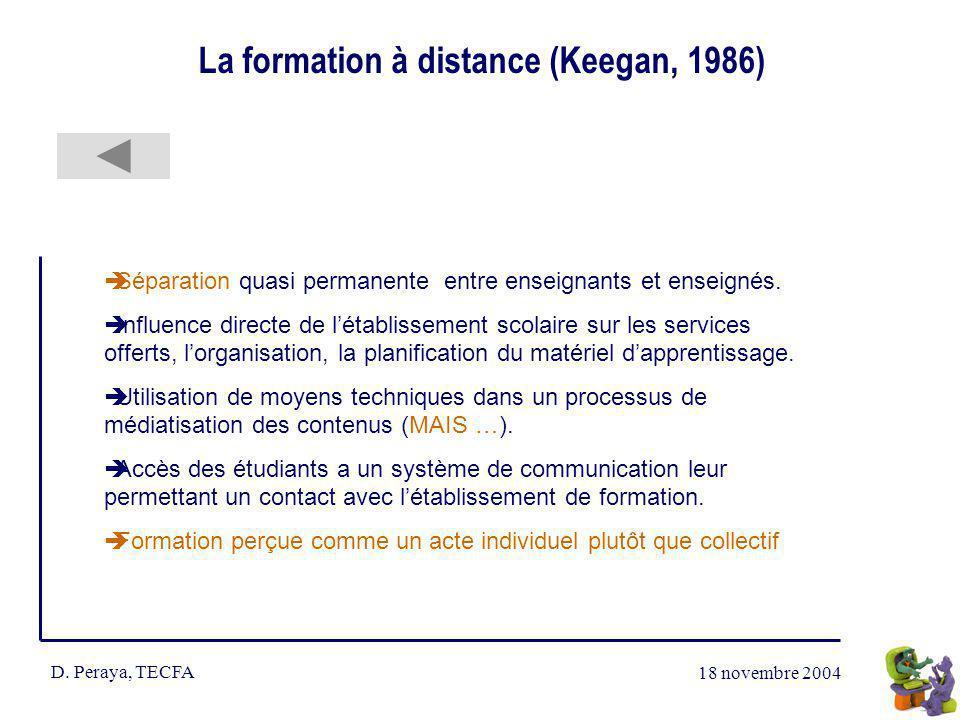 18 novembre 2004 D. Peraya, TECFA La formation à distance (Keegan, 1986) Séparation quasi permanente entre enseignants et enseignés. Influence directe