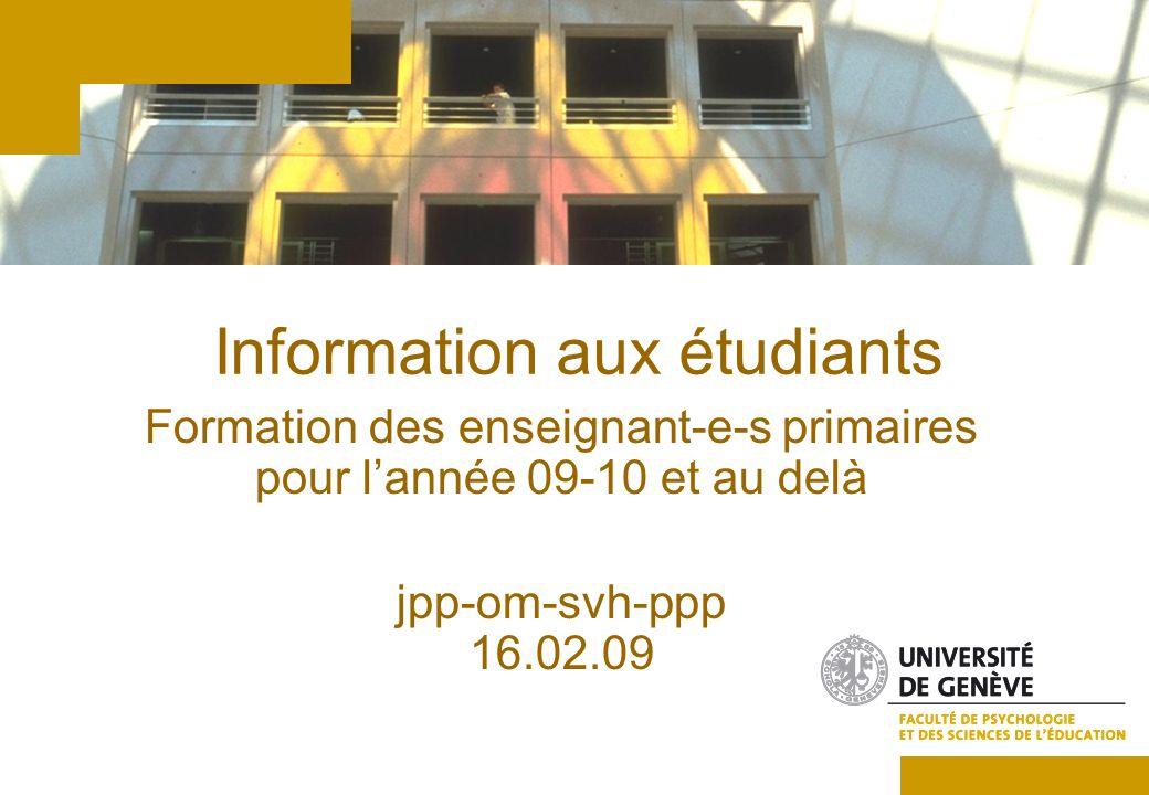 Information aux étudiants Formation des enseignant-e-s primaires pour lannée 09-10 et au delà jpp-om-svh-ppp 16.02.09