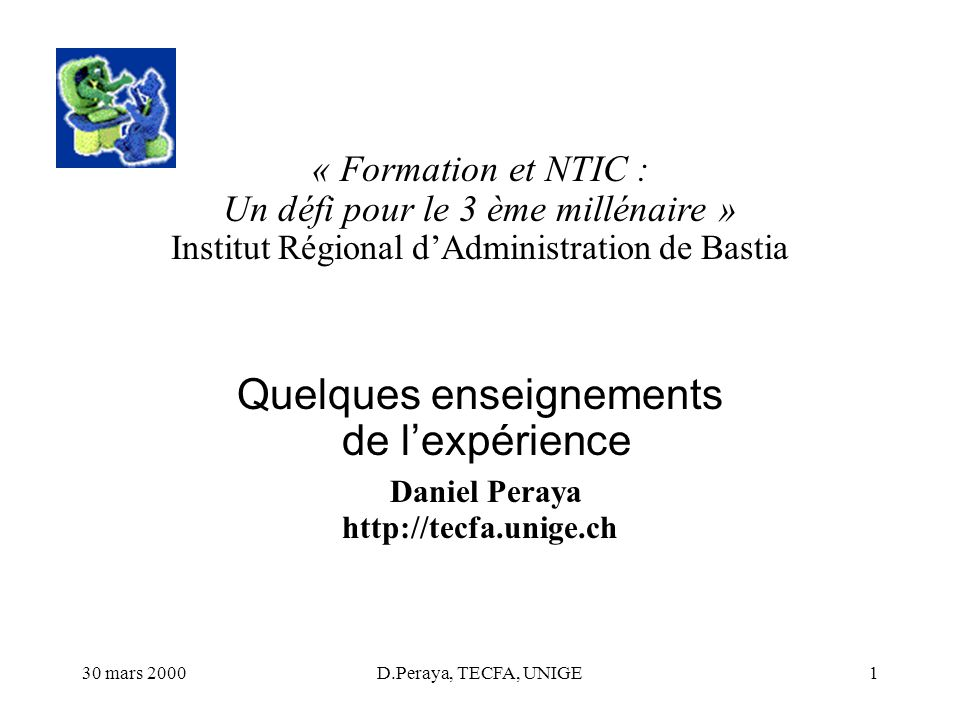 30 mars 2000D.Peraya, TECFA, UNIGE1 « Formation et NTIC : Un défi pour le 3 ème millénaire » Institut Régional dAdministration de Bastia Quelques ense