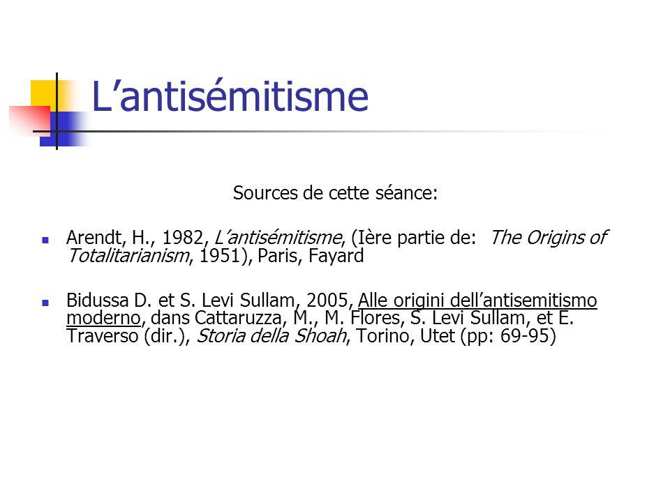 Lantisémitisme Sources de cette séance: Arendt, H., 1982, Lantisémitisme, (Ière partie de: The Origins of Totalitarianism, 1951), Paris, Fayard Bidussa D.