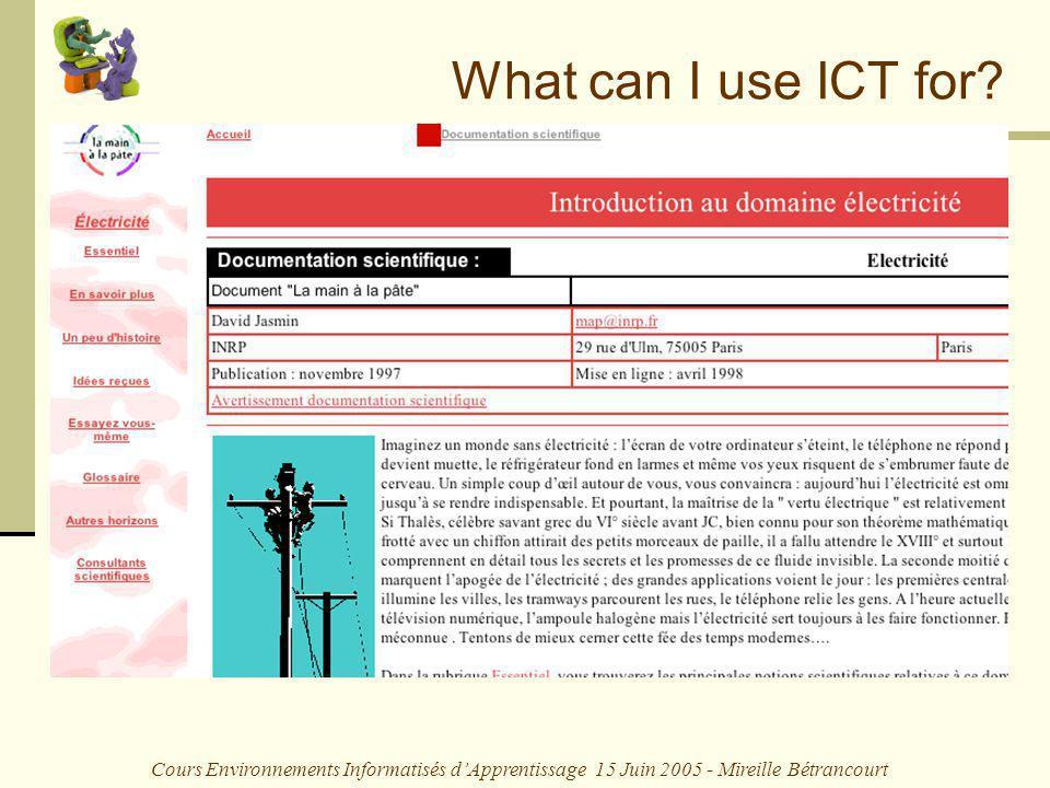 Cours Environnements Informatisés dApprentissage 15 Juin 2005 - Mireille Bétrancourt What can I use ICT for? 3. Nouvelle façon de présenter des conten