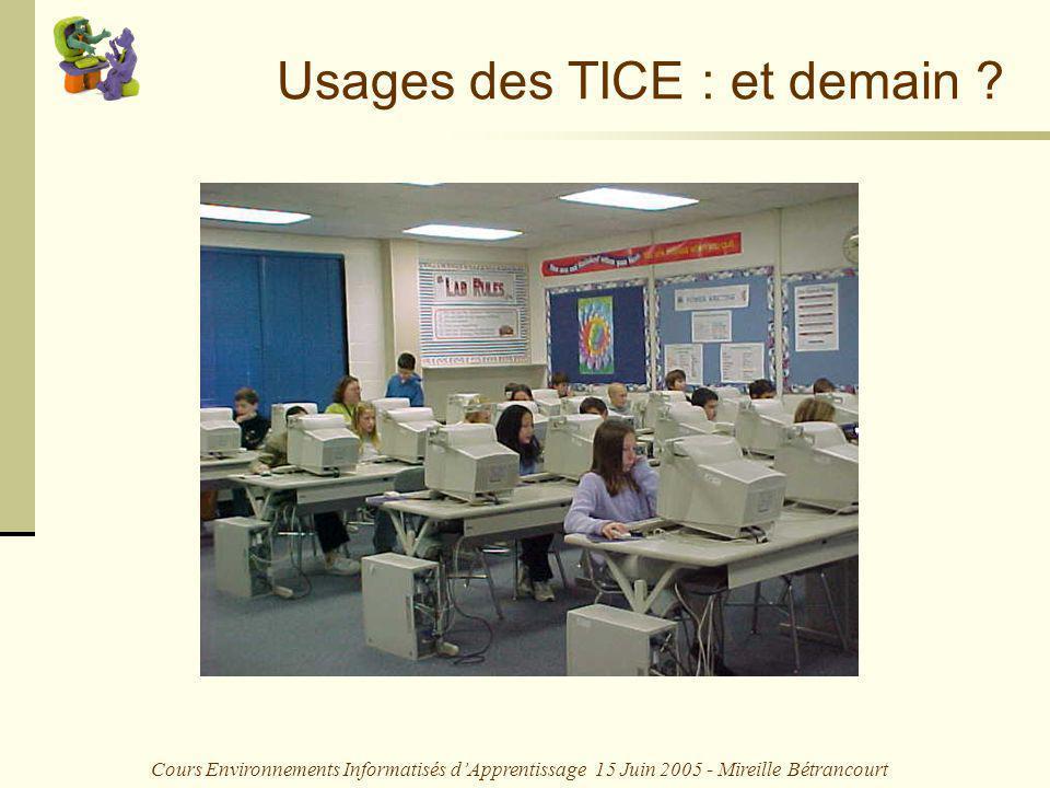 Cours Environnements Informatisés dApprentissage 15 Juin 2005 - Mireille Bétrancourt Linformatique à lécole, cest… Usages des TICE : et demain