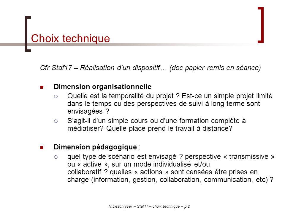 N.Deschryver – Staf17 – choix technique – p.2 Choix technique Cfr Staf17 – Réalisation dun dispositif… (doc papier remis en séance) Dimension organisationnelle Quelle est la temporalité du projet .