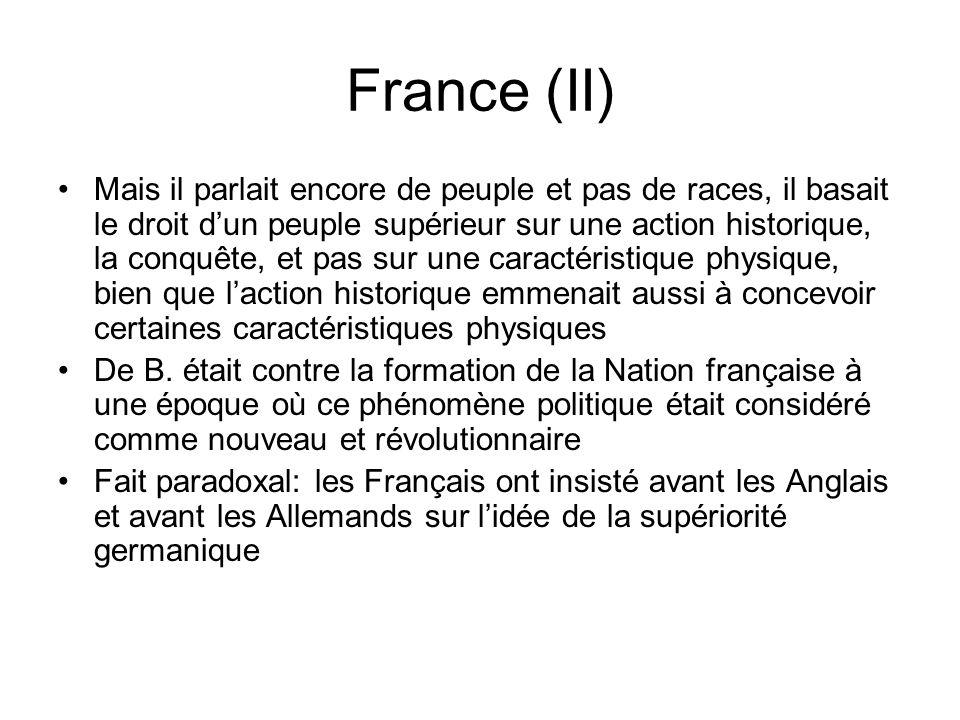 France (II) Mais il parlait encore de peuple et pas de races, il basait le droit dun peuple supérieur sur une action historique, la conquête, et pas s