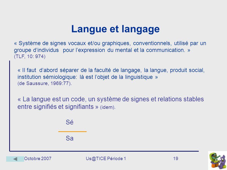 Octobre 2007Us@TICE Période 119 Langue et langage « Il faut dabord séparer de la faculté de langage, la langue, produit social, institution sémiologiq