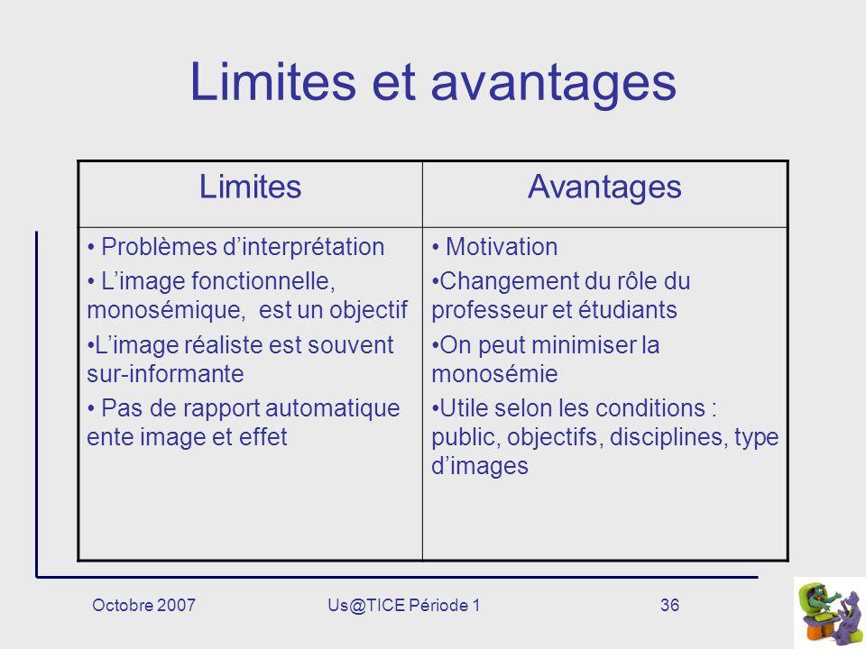 Octobre 2007Us@TICE Période 136 Limites et avantages LimitesAvantages Problèmes dinterprétation Limage fonctionnelle, monosémique, est un objectif Lim