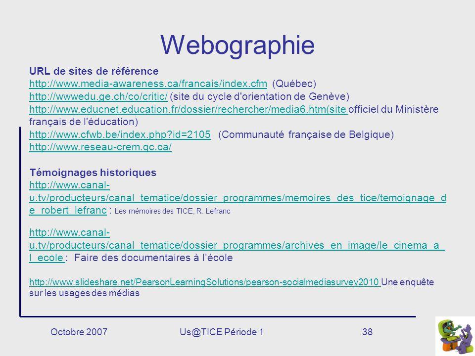 Octobre 2007Us@TICE Période 138 Webographie URL de sites de référence http://www.media-awareness.ca/francais/index.cfmhttp://www.media-awareness.ca/fr