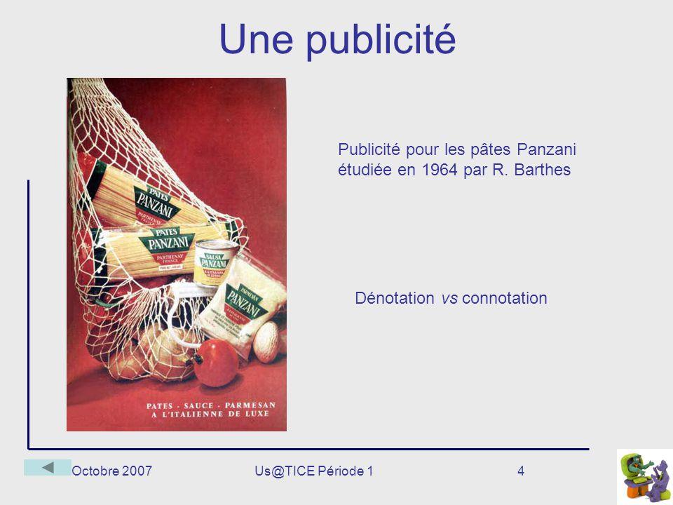 Octobre 2007Us@TICE Période 14 Une publicité Publicité pour les pâtes Panzani étudiée en 1964 par R. Barthes Dénotation vs connotation