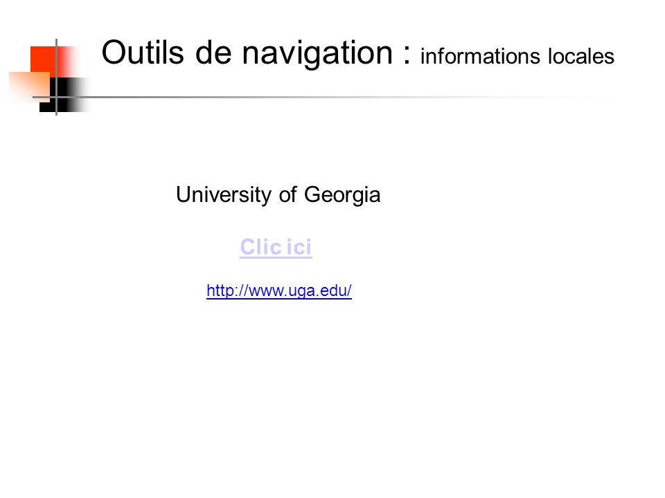 Outils de navigation : informations locales Clic ici University of Georgia http://www.uga.edu/