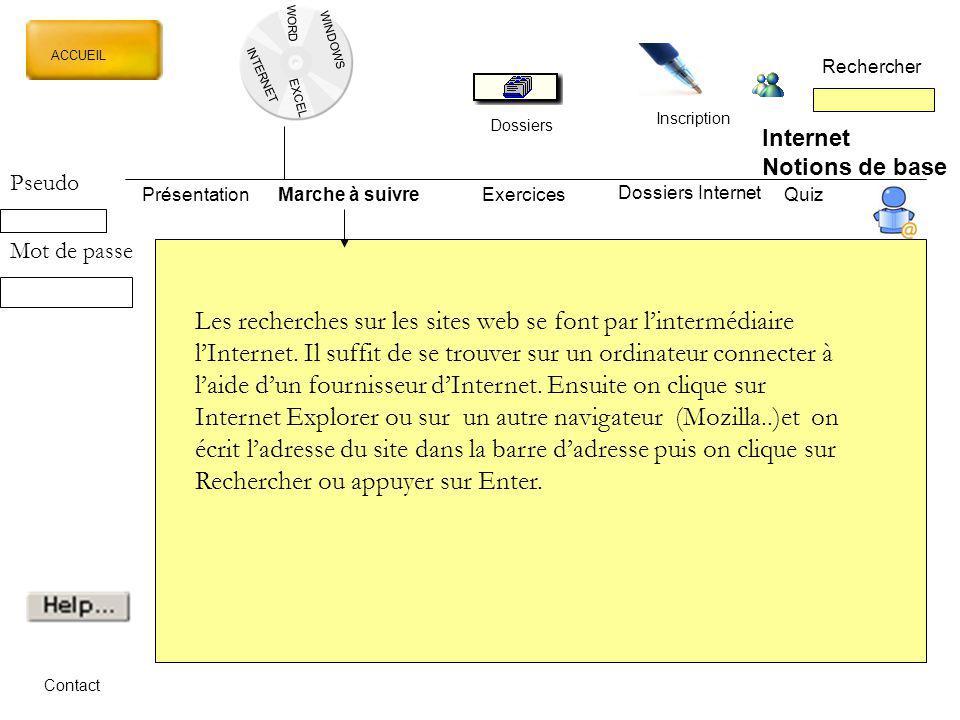 WORD INTERNET EXCEL ACCUEIL Rechercher Dossiers Inscription WINDOWS Internet Notions de base PrésentationMarche à suivreExercicesQuiz Dossiers Interne