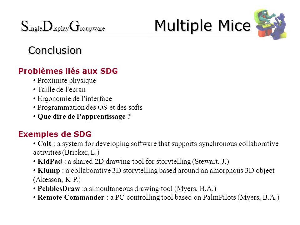 Conclusion Problèmes liés aux SDG Proximité physique Taille de l écran Ergonomie de l interface Programmation des OS et des softs Que dire de lapprentissage .