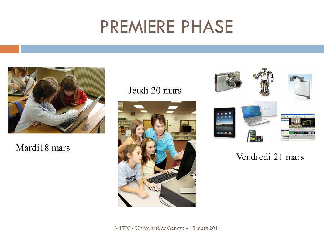 PREMIERE PHASE Vendredi 21 mars Jeudi 20 mars Mardi18 mars MITIC - Université de Genève - 18 mars 2014