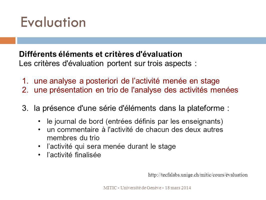 Evaluation MITIC - Université de Genève - 18 mars 2014 Différents éléments et critères d'évaluation Les critères d'évaluation portent sur trois aspect