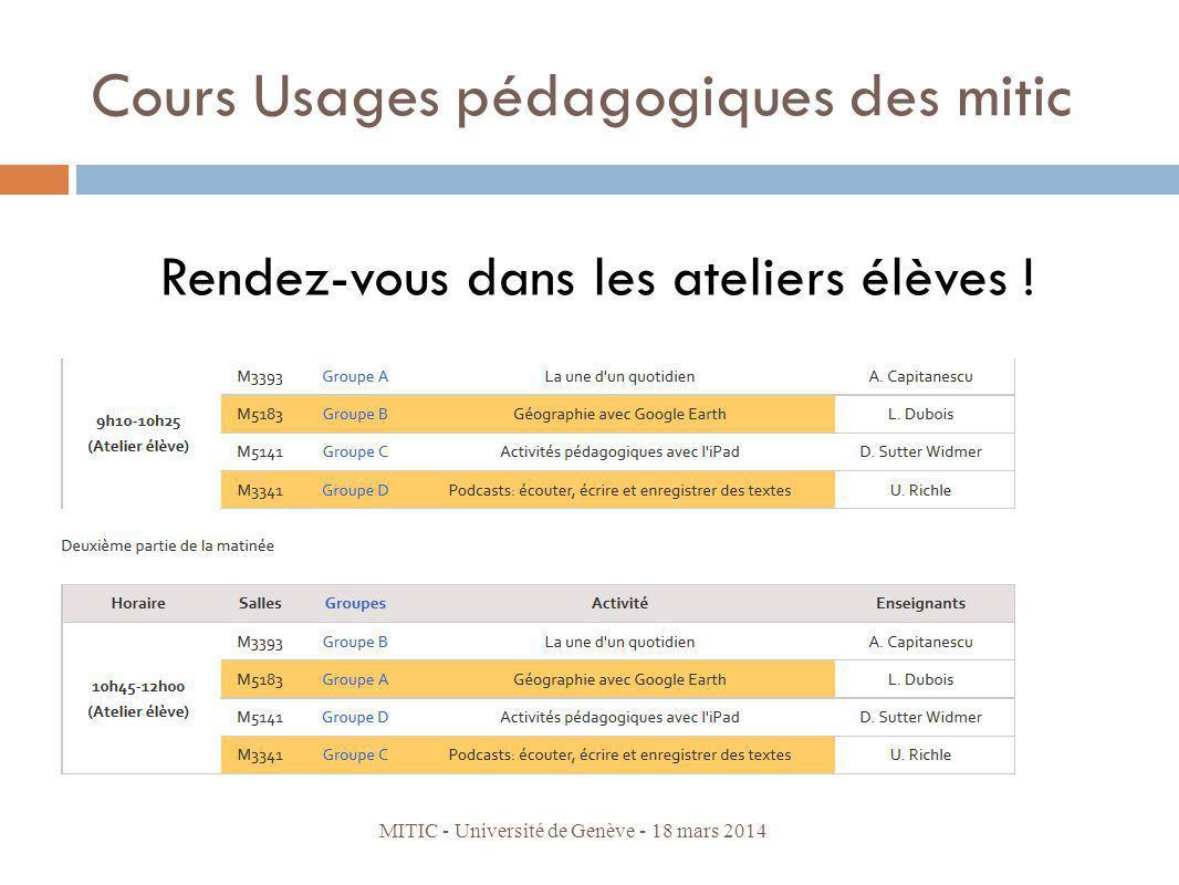 Cours Usages pédagogiques des mitic Rendez-vous dans les ateliers élèves ! MITIC - Université de Genève - 18 mars 2014