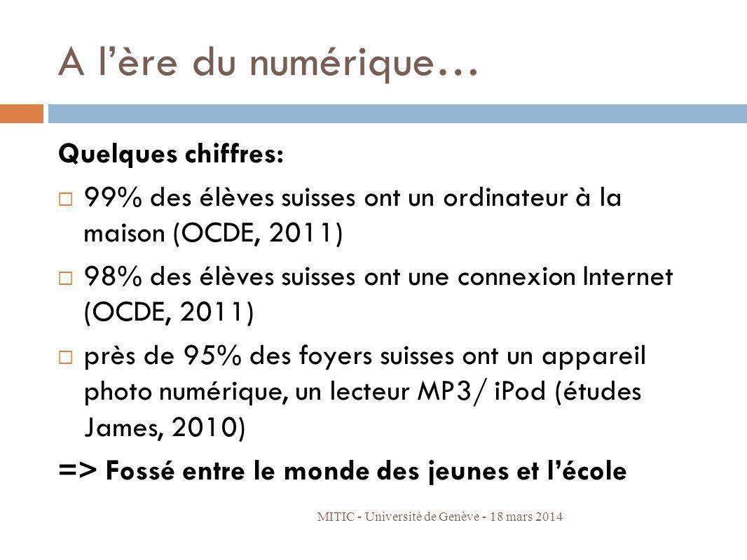 A lère du numérique… Quelques chiffres: 99% des élèves suisses ont un ordinateur à la maison (OCDE, 2011) 98% des élèves suisses ont une connexion Int