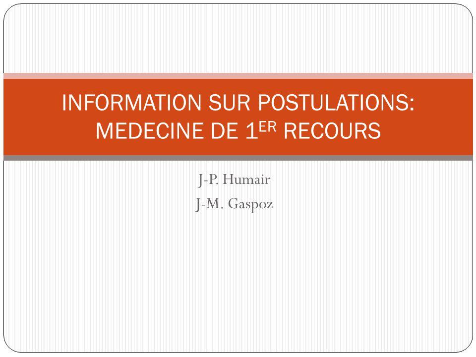 J-P. Humair J-M. Gaspoz INFORMATION SUR POSTULATIONS: MEDECINE DE 1 ER RECOURS