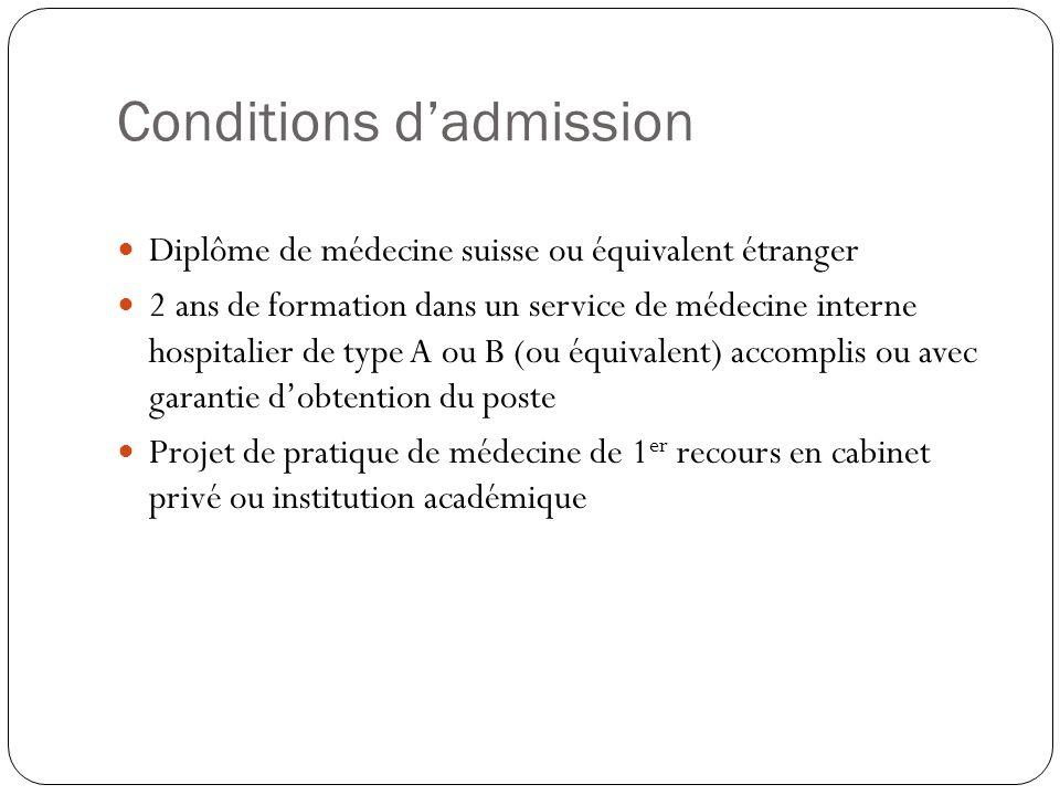 Conditions dadmission Diplôme de médecine suisse ou équivalent étranger 2 ans de formation dans un service de médecine interne hospitalier de type A o