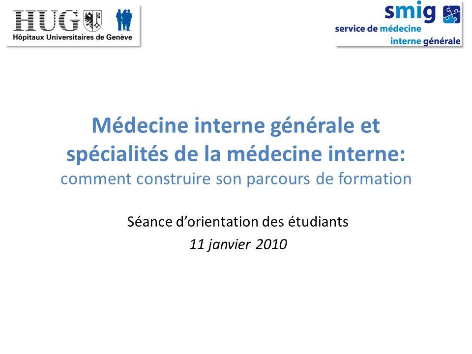 Médecine interne générale et spécialités de la médecine interne: comment construire son parcours de formation Séance dorientation des étudiants 11 jan