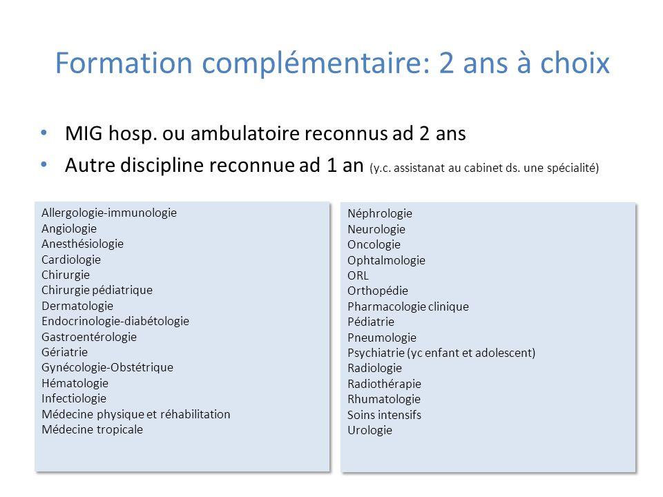 Formation complémentaire: 2 ans à choix MIG hosp. ou ambulatoire reconnus ad 2 ans Autre discipline reconnue ad 1 an (y.c. assistanat au cabinet ds. u