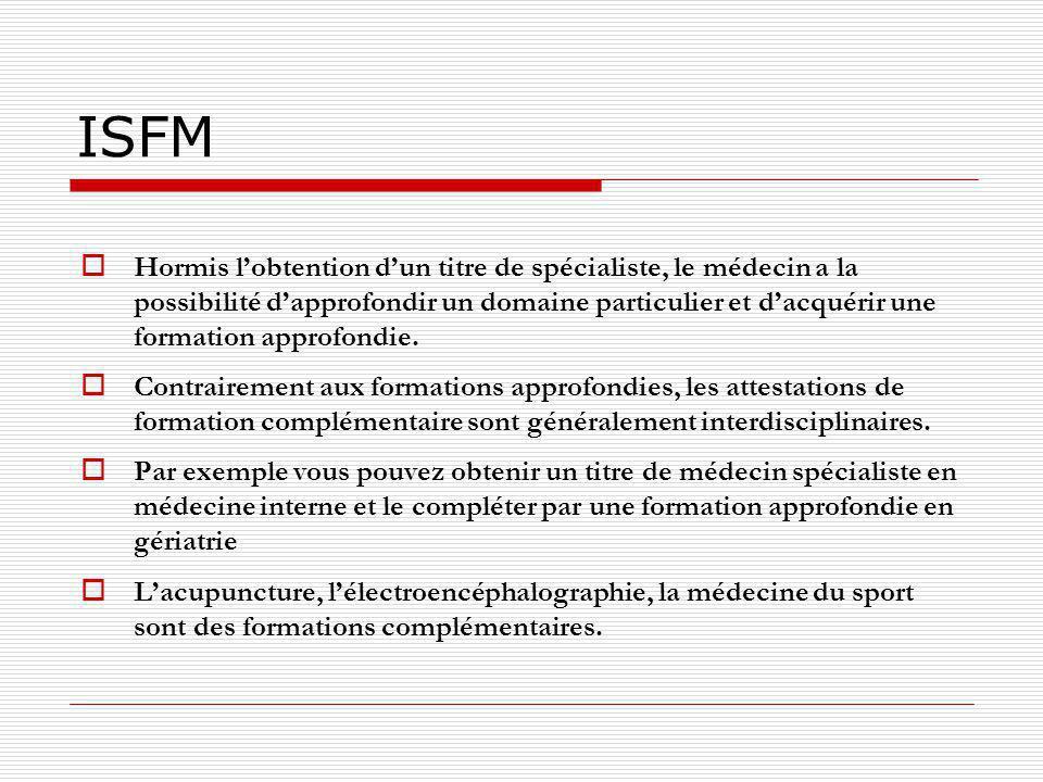 ISFM Hormis lobtention dun titre de spécialiste, le médecin a la possibilité dapprofondir un domaine particulier et dacquérir une formation approfondi