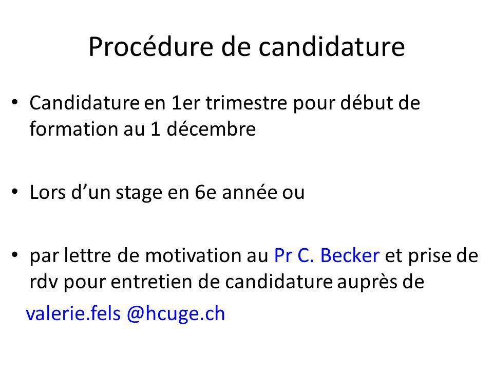 Procédure de candidature Candidature en 1er trimestre pour début de formation au 1 décembre Lors dun stage en 6e année ou par lettre de motivation au Pr C.
