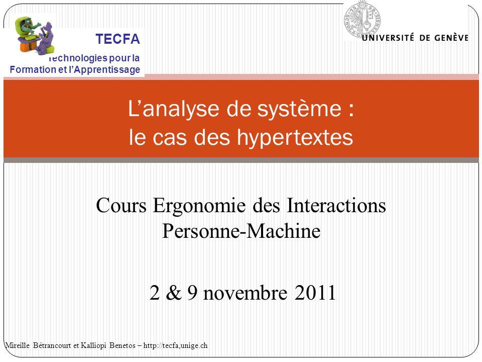 Lanalyse de système : le cas des hypertextes Cours Ergonomie des Interactions Personne-Machine 2 & 9 novembre 2011 Mireille Bétrancourt et Kalliopi Benetos – http://tecfa,unige.ch TECFA Technologies pour la Formation et lApprentissage