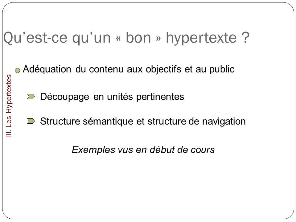 Quest-ce quun « bon » hypertexte ? Adéquation du contenu aux objectifs et au public III. Les Hypertextes Découpage en unités pertinentes Structure sém