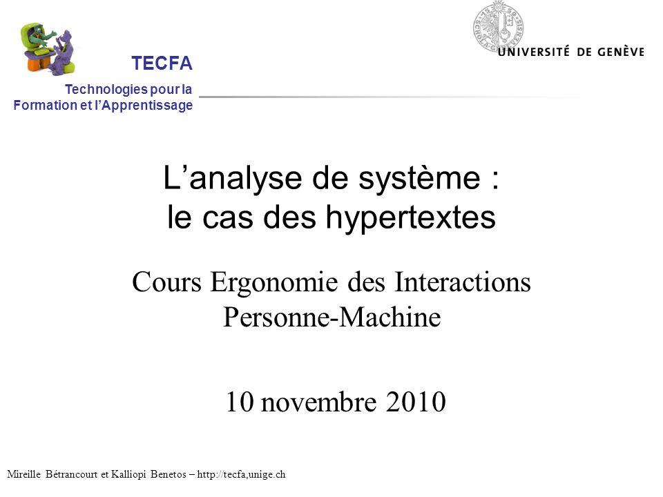 Lanalyse de système : le cas des hypertextes Cours Ergonomie des Interactions Personne-Machine 10 novembre 2010 Mireille Bétrancourt et Kalliopi Benetos – http://tecfa,unige.ch TECFA Technologies pour la Formation et lApprentissage
