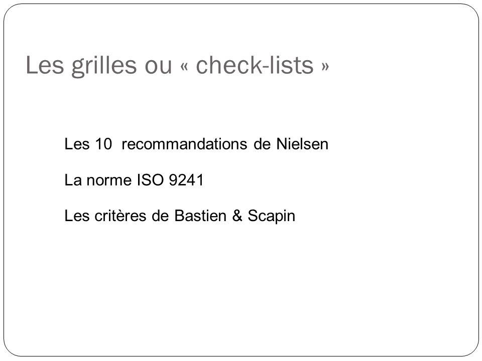 Les grilles ou « check-lists » La norme ISO 9241 Les 10 recommandations de Nielsen Les critères de Bastien & Scapin