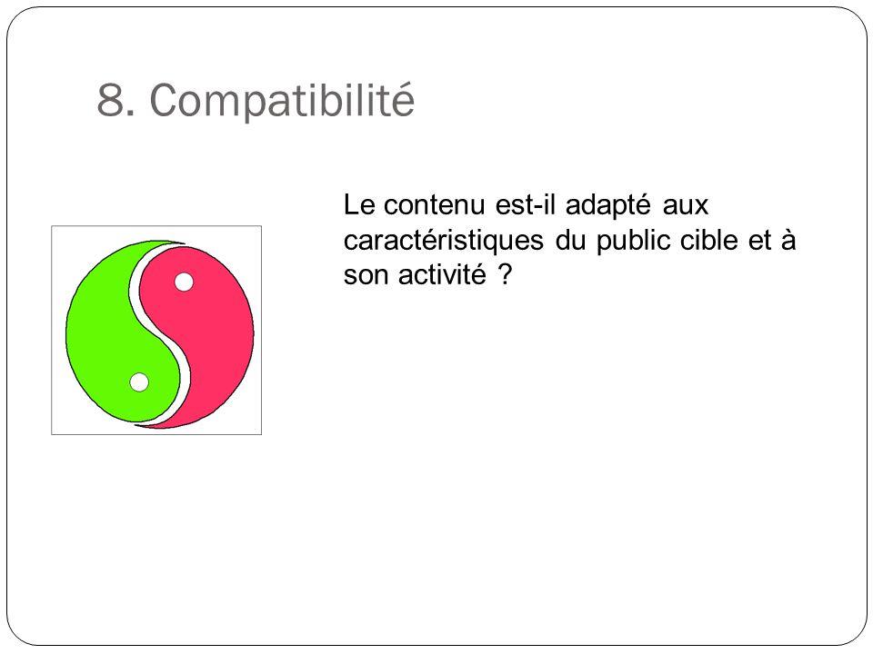 8. Compatibilité Le contenu est-il adapté aux caractéristiques du public cible et à son activité ?