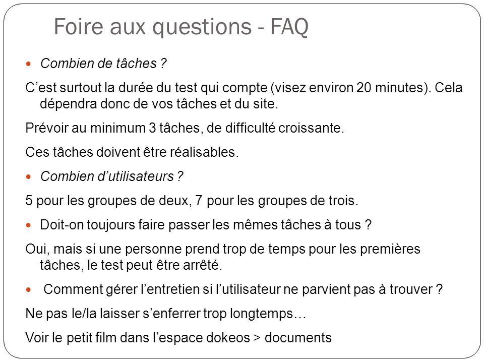 Foire aux questions - FAQ Combien de tâches ? Cest surtout la durée du test qui compte (visez environ 20 minutes). Cela dépendra donc de vos tâches et