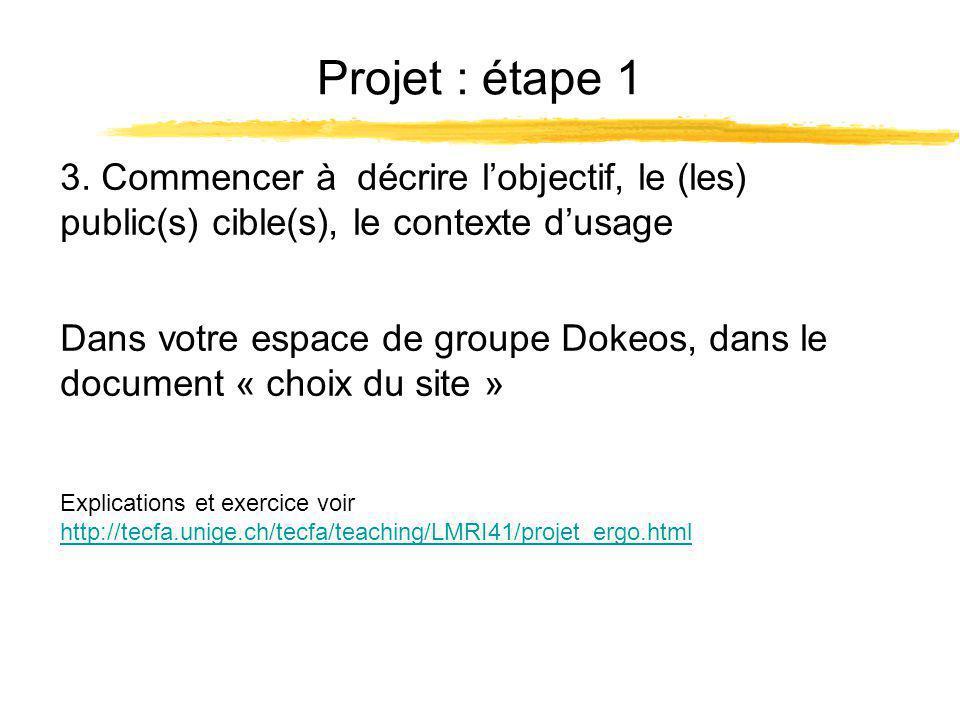 Projet : étape 1 Explications et exercice voir http://tecfa.unige.ch/tecfa/teaching/LMRI41/projet_ergo.html http://tecfa.unige.ch/tecfa/teaching/LMRI41/projet_ergo.html 3.