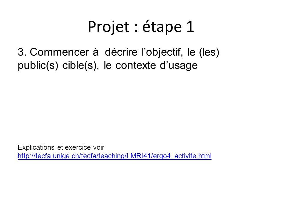 Projet : étape 1 Explications et exercice voir http://tecfa.unige.ch/tecfa/teaching/LMRI41/ergo4_activite.html http://tecfa.unige.ch/tecfa/teaching/LMRI41/ergo4_activite.html 3.