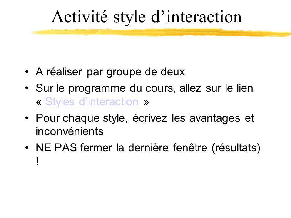 Activité style dinteraction A réaliser par groupe de deux Sur le programme du cours, allez sur le lien « Styles dinteraction »Styles dinteraction Pour chaque style, écrivez les avantages et inconvénients NE PAS fermer la dernière fenêtre (résultats) !