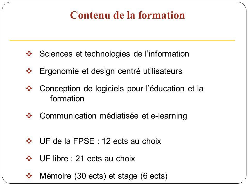 Contenu de la formation Sciences et technologies de linformation Ergonomie et design centré utilisateurs Conception de logiciels pour léducation et la