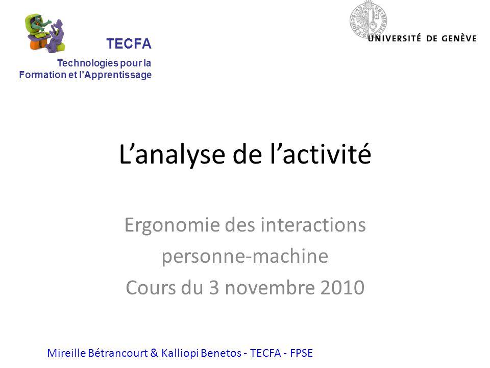 Lanalyse de lactivité Ergonomie des interactions personne-machine Cours du 3 novembre 2010 Mireille Bétrancourt & Kalliopi Benetos - TECFA - FPSE TECFA Technologies pour la Formation et lApprentissage