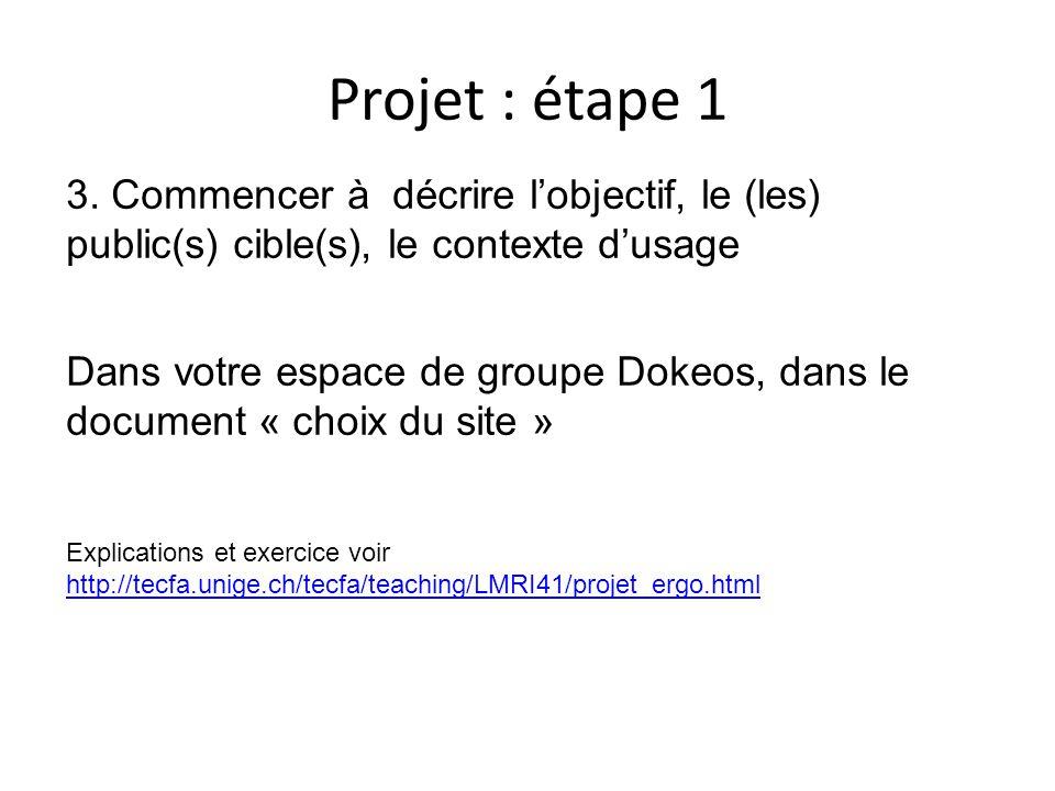 Projet : étape 1 Explications et exercice voir http://tecfa.unige.ch/tecfa/teaching/LMRI41/projet_ergo.html http://tecfa.unige.ch/tecfa/teaching/LMRI4